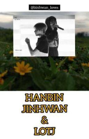 HANBIN, JINHWAN & LOTJ (END) by binhwan_loves