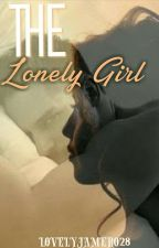 The Lonely Girl (COMPLETED) by Lovelyjamero28