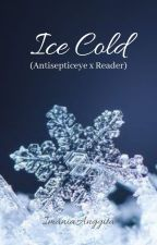 Ice Cold (Antisepticeye x Reader) by ImaniaAnggita