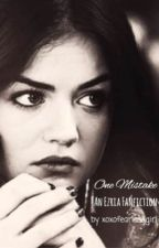 One Mistake: An Ezria Fanfiction by xoxofearlessgirl