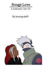 Rouge Love (Kakashi fan fic) by lemongrab69