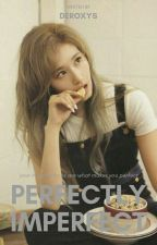 perfectly imperfect | k.th & m.sn by deroxys