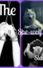 The She-Wolf Slave (Completed) (#Wattys2014) by Hollysmallwood