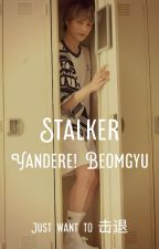 Stalker | (Yandere! Beomgyu X reader) | C.B by Shi-Bii