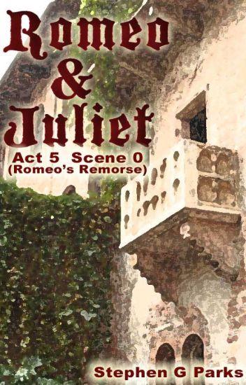 Act 5 Scene 0 (Romeo's Remorse)