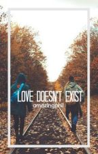 love doesn't exist // p.l. by amazingphiI