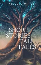Short Stories, Tall Tales by Abrxxas_Moon