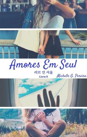 Amores Em Seul - 러브 인 서울 [Livro II] by Michelle-Pereira