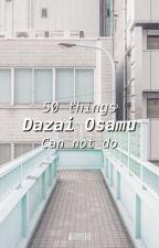 50 things Dazai Osamu can not do  by milkypotato