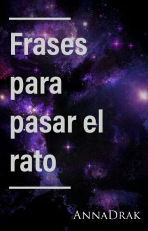 Frases Para Pasar El Rato Drogas Wattpad