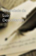 Irmandade da Lua - Descobertas by LucasLial