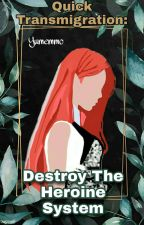 Quick Transmigration: Destroy the heroine system by yumemmc