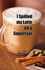 I Spilled my Latte on a Superstar by erikawintersteen
