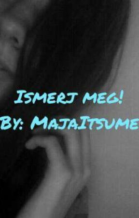 Ismerj meg! by MajaItsume