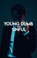 Young Dumb and Sinful ( coming soon ) by xxflawfully_amazynxx
