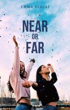 Near or Far by emmaroseszalai