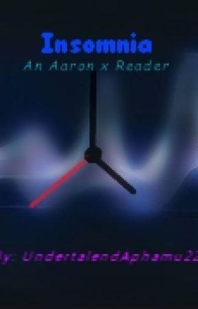 Insomnia    An Aaron x Reader by UndertaleandAphmau22