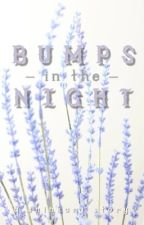 Bumps in the Night                                              𝕊𝕙𝕚𝕟𝕂𝕒𝕞𝕚 by Qrainee