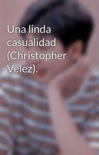 Una linda casualidad (Christopher Velez). by xndrxxn_cnco