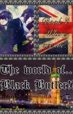 The World of ... Black Butler!?  {Book 1 ~ Where are We?} by violentxvirtue