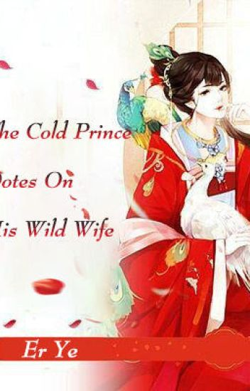 The Cold Prince Dotes On His Wild Wife