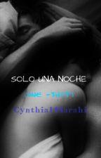 Solo una noche (One-shot) by Cynthia14Sarahi