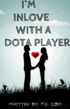 I'M INLOVE WITH A DOTA PLAYER! by aaaaaaams