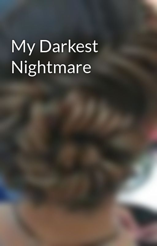 My Darkest Nightmare by etagurl89