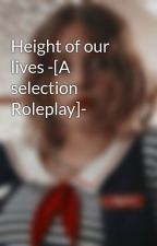 Height of our lives -[A selection Roleplay]- by Sparklefairy17