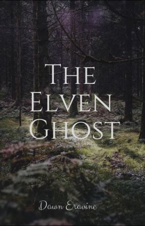 The Elven Ghost by TheBestFanglirl