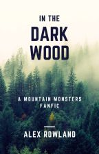 In The Dark Wood (A Mountain Monsters Fanfic) [Infernal Apocrypha Universe] by AlexandriaRowland