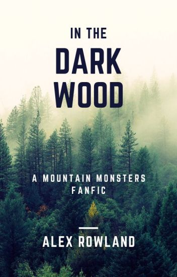 In The Dark Wood (A Mountain Monsters Fanfic) [Infernal