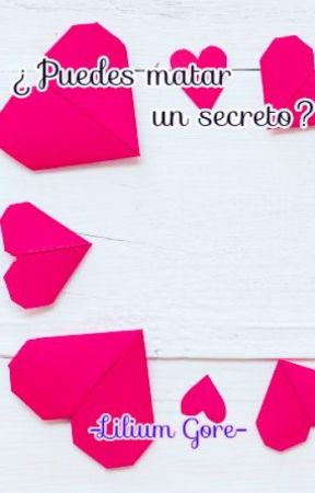 ¿Puedes matar un secreto?© /TERMINADA/ by OfficialLiliumGore