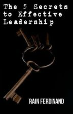 Five Secrets To Effective Leadership by RainFerdinand