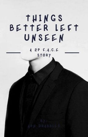 Things Better Left Unseen (A 2p F.A.C.E Story) by Aph_Drabbles