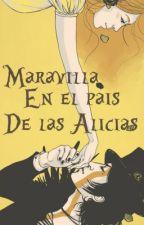 Maravilla en el país de las Alicias(Detenida Temporalmente) by ImaginaryMiracle