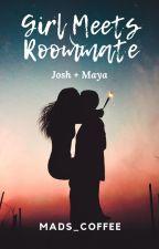 Girl Meets Roommate // joshaya ✔️ by MadeleineJ99