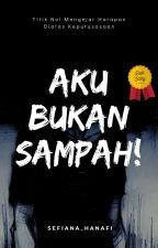 AKU BUKAN SAMPAH! by selfiana_hanafi