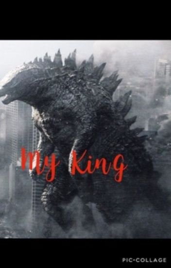Godzilla x Reader 'My King' [COMPLETED]