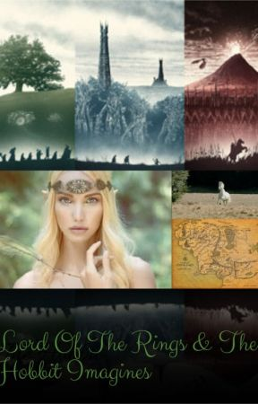 The Lord Of The Rings & The Hobbit Imagines by elfprinces9731