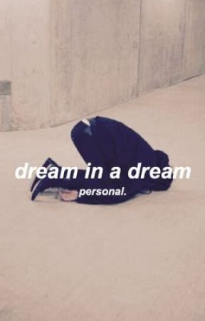 dream in a dream / personal. by teasechxngs