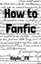 How to Fanfic by Kaylin_WC