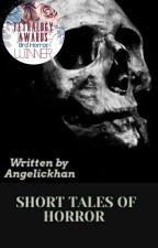 Short Tales Of Horror (✓) by Angelickhan