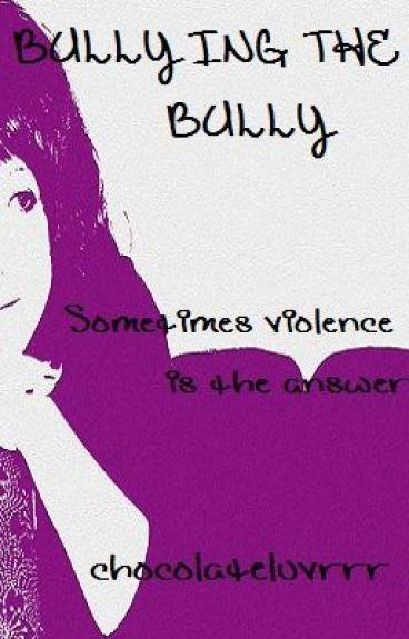 Bullying the Bully *EDITING*