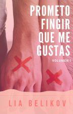 Prometo Fingir que me Gustas (Vol. I) by LiaBelikov