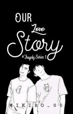 OUR LOVE STORY by Mikiro_00