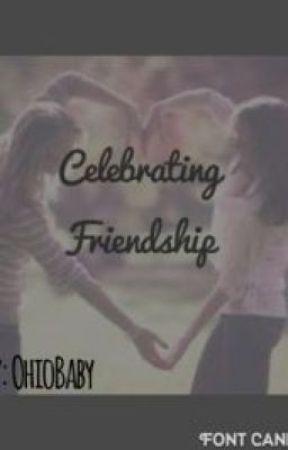 Celebrating Friendship by OhioBaby