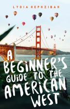 A Beginner's Guide to the American West by lydiahephzibah
