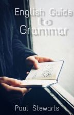 English Guide to Grammar (Tips, Examples, and Answers to YOUR Grammar Questions) by poketro1673
