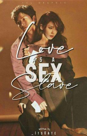 Love as a Sex Slave by _ItsKate